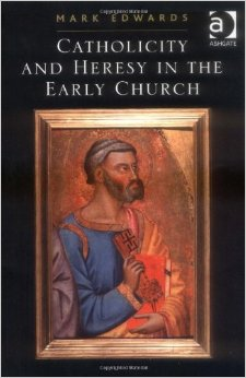 Edwards, Catholicity and Heresy in the Early Church