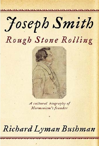 Joseph Smith - Rough Stone Rolling by Bushman
