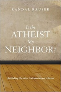podcast 103 – Dr. Randal Rauser: Is the Atheist my Neighbor? Part 1