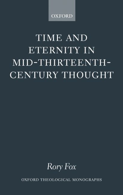 Rory Fox - Time and Eternity in Mid-Thirteenth-Century Thought