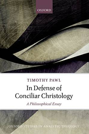 Timothy Pawl - In Defense of Conciliar Christology